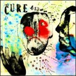 The Cure - 4:13 DREAM WILL LOOK SMETHING LIKE THIS…